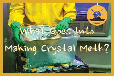 What Goes into Making Crystal Meth? | Sunrise House